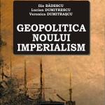 """""""Geopolitica noului imperialism"""", Ilie Badescu, Lucian Dumitrescu, Veronica Dumitrascu"""