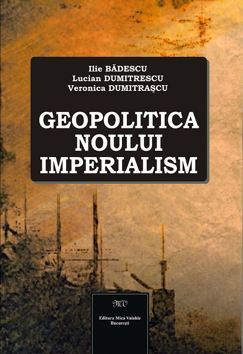 Geopolitica-noului-imperialism-Prof-Ilie-Badescu-MIca-Valhie-2012-via-Ziaristi-Online