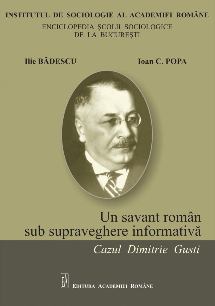 Un savant român sub supraveghere informativă. Cazul Dimitrie Gusti - Ilie Badescu - Popa